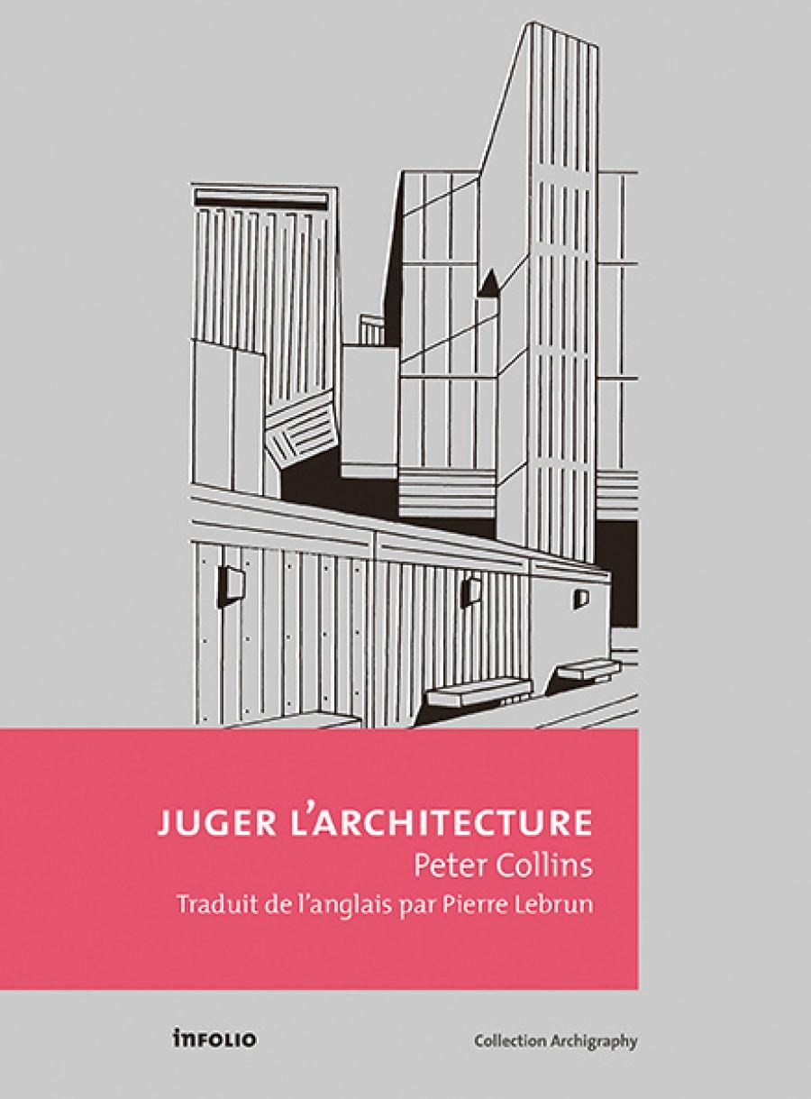 Juger l'architecture, de Peter Collins, traduit de l'anglais par Pierre Lebrun aux éditions inFolio