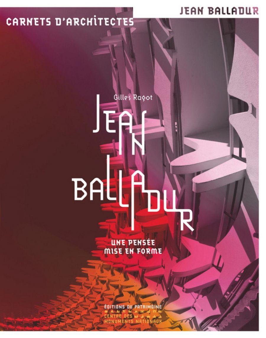 Gilles Ragot, Jean Balladur : une pensée mise en forme, Éditions du patrimoine, Paris, 2017
