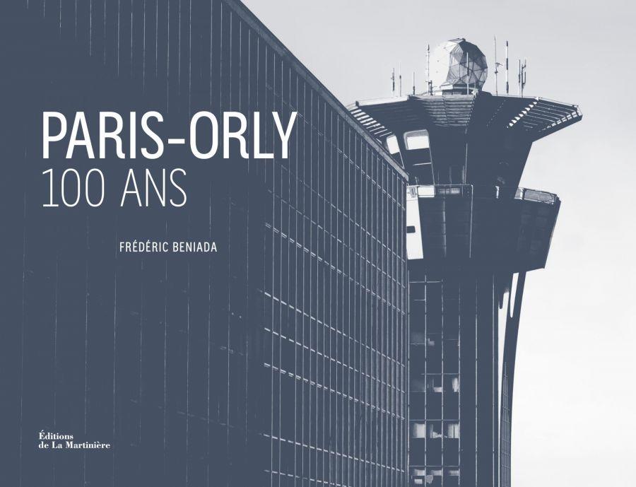 Frédéric Beniada, Paris-Orly - 100 ans, Les Éditions de La Martinière