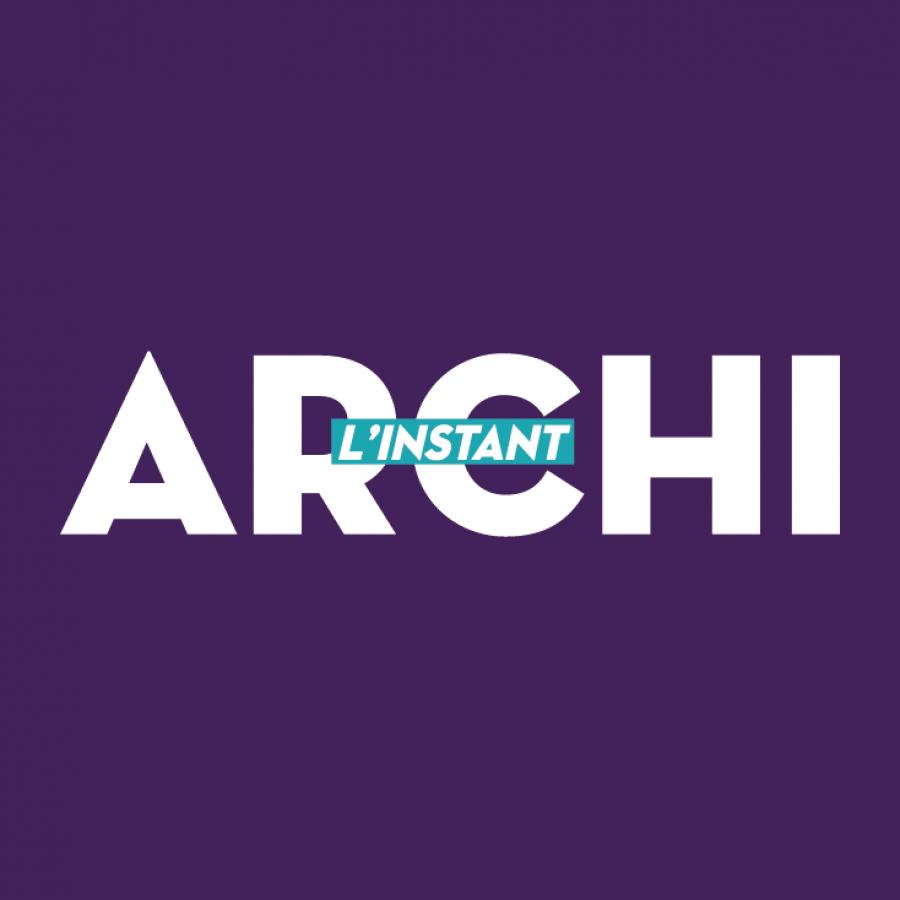 L'instant Archi, une web-série d'architecture ©