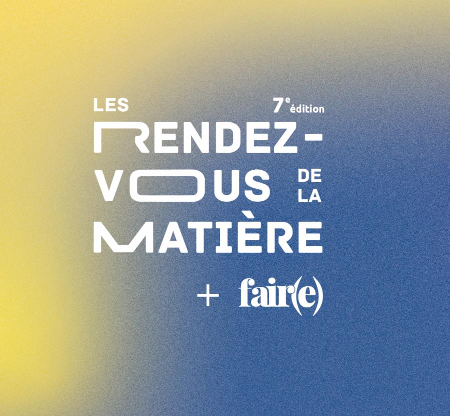 Les Rendez-vous de la Matière + Fair(e) reviennent pour une 7e édition les 12 et 13 octobre © Bookstorming