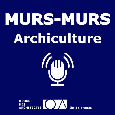 Murs-murs, le podcast de l'Ordre des architectes d'Île-de-France ©CROAIF
